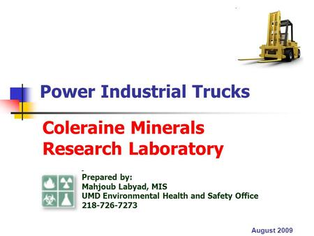 Coleraine Minerals Research Laboratory Power Industrial Trucks Prepared by: Mahjoub Labyad, MIS UMD Environmental Health and Safety Office 218-726-7273.