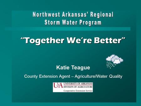 Together Were Better Katie Teague County Extension Agent – Agriculture/Water Quality.