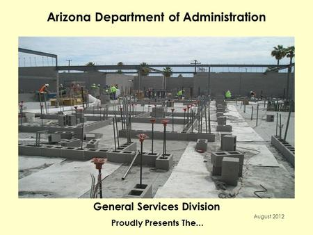 Arizona Department of Administration General Services Division Proudly Presents The... August 2012.