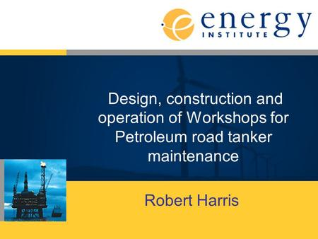 Design, construction and operation of Workshops for Petroleum road tanker maintenance Robert Harris.