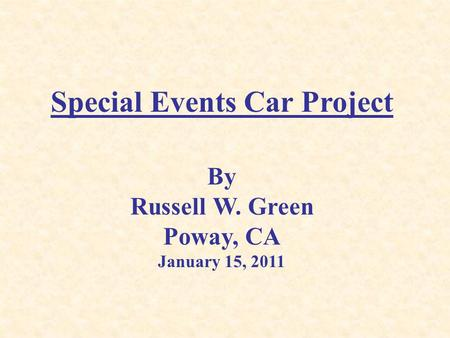 Special Events Car Project By Russell W. Green Poway, CA January 15, 2011.