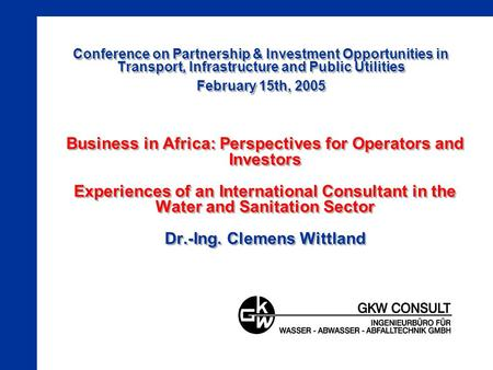 Conference on Partnership & Investment Opportunities in Transport, Infrastructure and Public Utilities February 15th, 2005 Business in Africa: Perspectives.