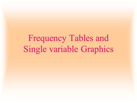 Frequency Tables and Single variable Graphics. Listing a large set of data does not present much of a picture to the reader. Sometimes we want to condense.