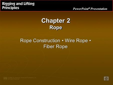 PowerPoint ® Presentation Chapter 2 Rope Rope Construction Wire Rope Fiber Rope.