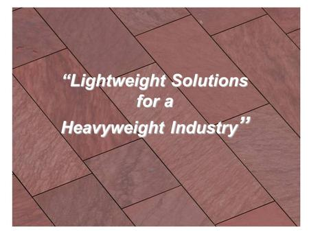 Lightweight Solutions for a Heavyweight Industry Lightweight Solutions for a Heavyweight Industry.