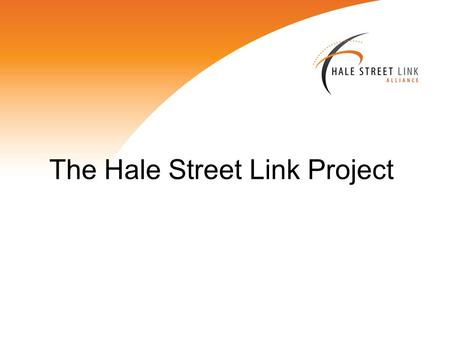 The Hale Street Link Project. Project Vision The Hale Street Link Alliance will build a landmark, inner city bridge to enhance accessibility and livability.