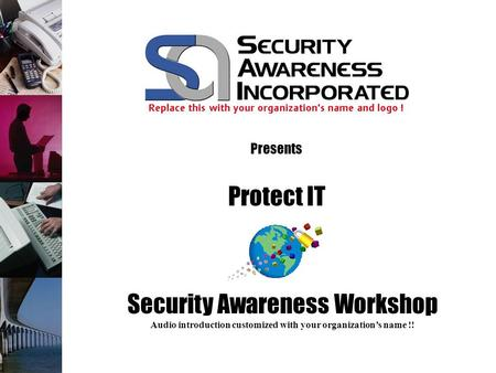 Presents Security Awareness Workshop Audio introduction customized with your organizations name !! Protect IT.