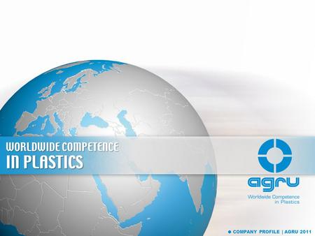 WORLDWIDE COMPETENCE IN PLASTICS COMPANY PROFILE | AGRU 2011.