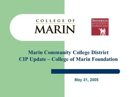 Marin Community College District CIP Update – College of Marin Foundation May 31, 2005.