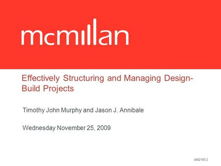 4482166.2 Effectively Structuring and Managing Design- Build Projects Timothy John Murphy and Jason J. Annibale Wednesday November 25, 2009.