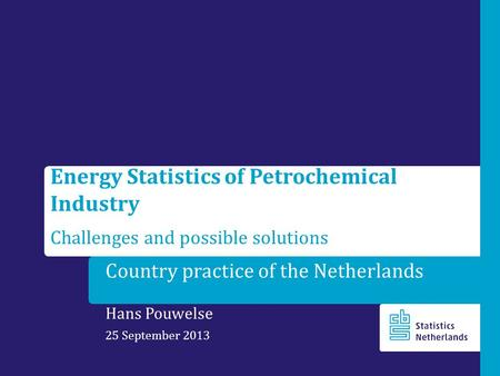 Country practice of the Netherlands Hans Pouwelse 25 September 2013 Energy Statistics of Petrochemical Industry Challenges and possible solutions.
