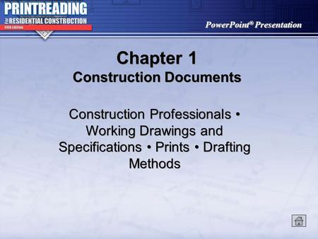 PowerPoint ® Presentation Chapter 1 Construction Documents Construction Professionals Working Drawings and Specifications Prints Drafting Methods.
