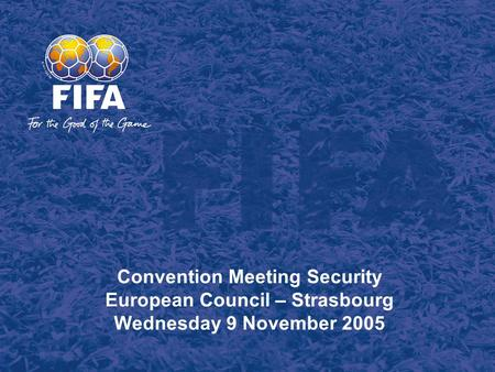 Convention Meeting Security European Council – Strasbourg Wednesday 9 November 2005.