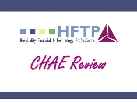 CHAE Review. HFTP This is a complete review of the two volume text book, Certified Hospitality Accountant Executive Study Guide, as published by The Educational.