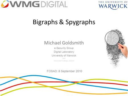 Bigraphs & Spygraphs Michael Goldsmith e-Security Group Digital Laboratory University of Warwick and Worcester College, Oxford FOSAD: 8 September 2010.