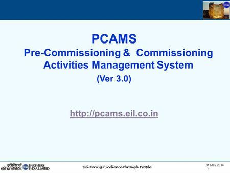 31 May 2014 1 PCAMS Pre-Commissioning & Commissioning Activities Management System (Ver 3.0)