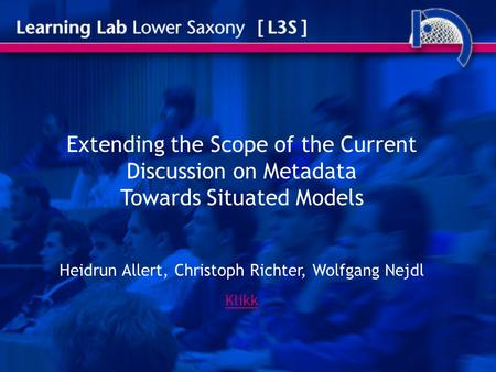 Extending the Scope of the Current Discussion on Metadata Towards Situated Models Heidrun Allert, Christoph Richter, Wolfgang Nejdl Klikk.