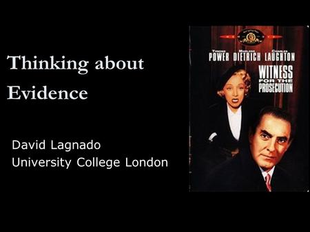 Thinking about Evidence David Lagnado University College London.