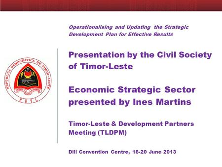 Operationalising and Updating the Strategic Development Plan for Effective Results Presentation by the Civil Society of Timor-Leste Economic Strategic.