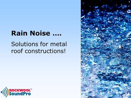 Rain Noise …. Solutions for metal roof constructions!