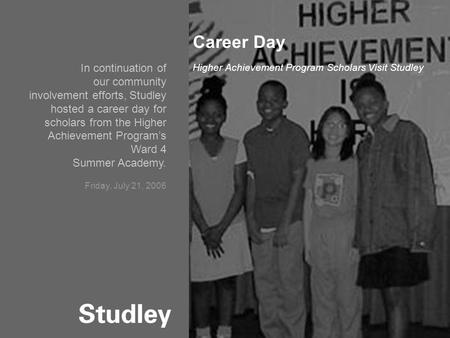 September 24, 2004 Industrial Platform Overview 1 Career Day Higher Achievement Program Scholars Visit Studley In continuation of our community involvement.