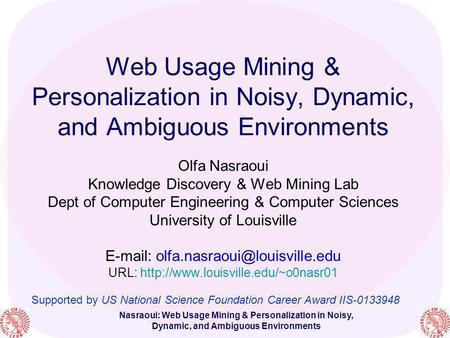 Nasraoui: Web Usage Mining & Personalization in Noisy, Dynamic, and Ambiguous Environments Web Usage Mining & Personalization in Noisy, Dynamic, and Ambiguous.