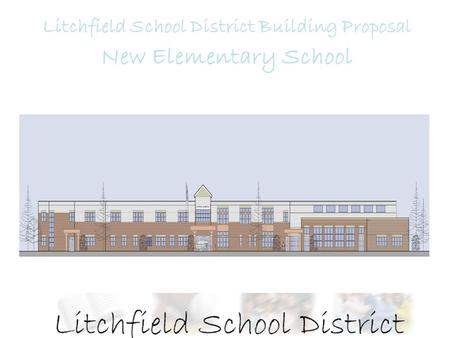 Litchfield School District Building Proposal New Elementary School.