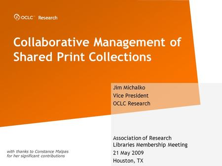 Research Collaborative Management of Shared Print Collections Jim Michalko Vice President OCLC Research Association of Research Libraries Membership Meeting.