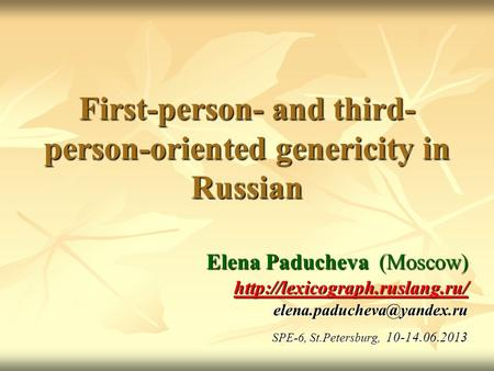 First-person- and third- person-oriented genericity in Russian Elena Paducheva (Moscow)  SPE-6,
