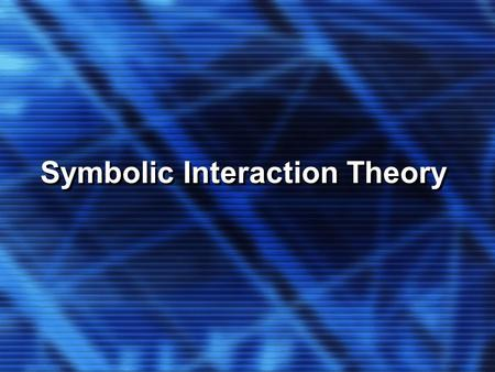 Symbolic Interaction Theory Key Concepts Symbolic Interaction: social construction of gender Symbolic Interaction: social construction of gender.