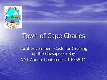 Town of Cape Charles Local Government Costs for Cleaning up the Chesapeake Bay VML Annual Conference, 10-3-2011.