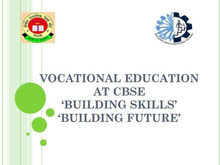 VOCATIONAL EDUCATION AT CBSE BUILDING SKILLS BUILDING FUTURE.