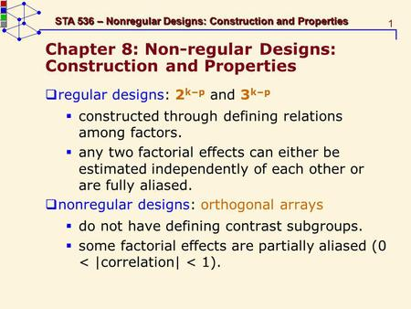1 STA 536 – Nonregular Designs: Construction and Properties Chapter 8: Non-regular Designs: Construction and Properties regular designs: 2 kp and 3 kp.