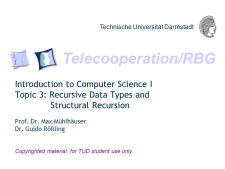 Telecooperation/RBG Technische Universität Darmstadt Copyrighted material; for TUD student use only Introduction to Computer Science I Topic 3: Recursive.