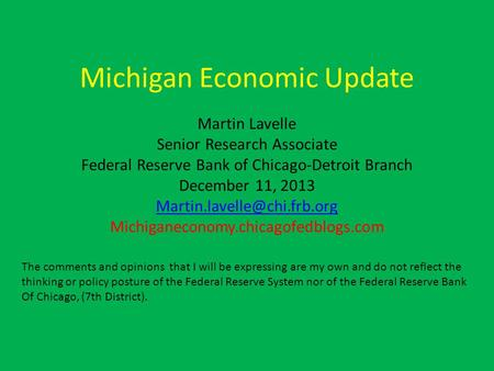 Michigan Economic Update Martin Lavelle Senior Research Associate Federal Reserve Bank of Chicago-Detroit Branch December 11, 2013