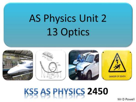 AS Physics Unit 2 13 Optics Ks5 AS Physics 2450 Mr D Powell.
