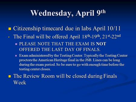 Wednesday, April 9 th Citizenship timecard due in labs April 10/11 Citizenship timecard due in labs April 10/11 The Final will be offered April 18 th -19.