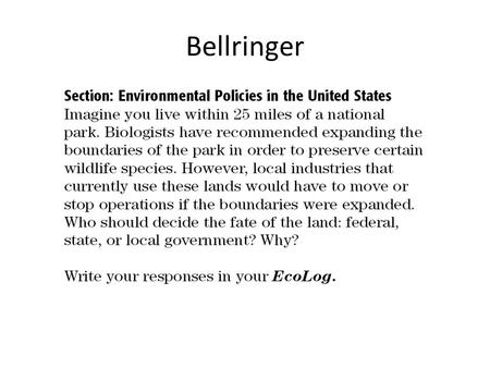 Bellringer. History of U.S. Environmental Policy During the 1800s, people in the United States made use of the countrys vast resources by: – turning prairies.