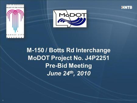 1 M-150 / Botts Rd Interchange MoDOT Project No. J4P2251 Pre-Bid Meeting June 24 th, 2010.