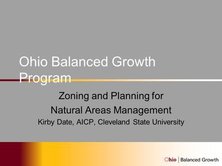 Ohio Balanced Growth Program Zoning and Planning for Natural Areas Management Kirby Date, AICP, Cleveland State University.
