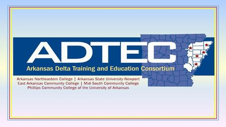 Partnerships Industry K12 System / Secondary Technical Centers Universities – ADTEC University Center Workforce Investment System / One-Stop Community.