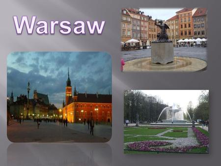 Warsaw (Warszawa in Polish) is the capital of Poland and it is the largest city of the country. It is situated on the Vistola. There are many intersting.