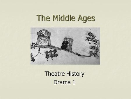The Middle Ages Theatre History Drama 1. Movie Clip From Monty Python and The Holy Grail What did you notice about the setting? What did you notice about.