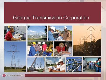 Georgia Transmission Corporation. The Transmission Connection GenerationDistributionTransmission.