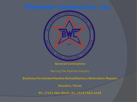 Bluewater Constructors, Inc. General Contractors Serving the Pipeline Industry Stations Terminals Pipeline Rehabilitation/Relocation/Repairs Houston, Texas.
