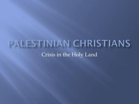 Crisis in the Holy Land. All men are brothers. Being endowed with reason and conscience, they are members of one family. They are free, and possess equal.