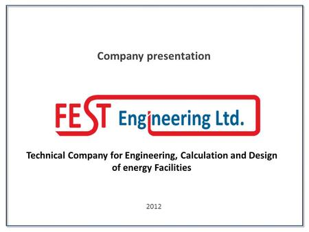 Company presentation 2012 Technical Company for Engineering, Calculation and Design of energy Facilities.