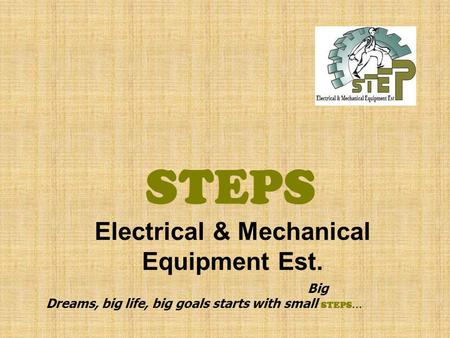 STEPS Electrical & Mechanical Equipment Est. Big Dreams, big life, big goals starts with small STEPS …