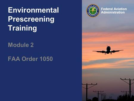 Federal Aviation Administration Environmental Prescreening Training Module 2 FAA Order 1050.