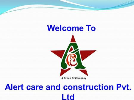 Alert care and construction Pvt. Ltd Welcome To. Company Profile : Alert care and construction ' was founded in the year 2010 to separate the expanding.